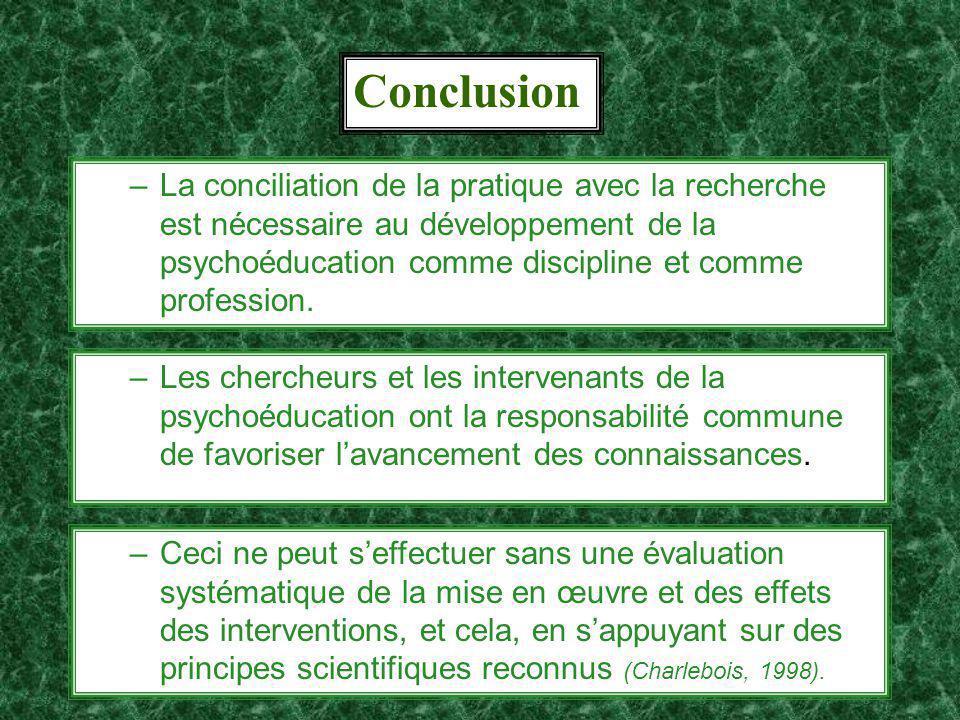 19 Conclusion –La conciliation de la pratique avec la recherche est nécessaire au développement de la psychoéducation comme discipline et comme profession.
