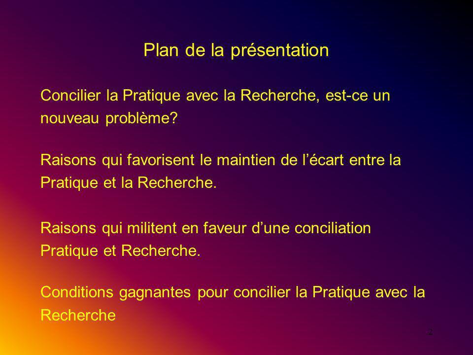 2 Plan de la présentation Concilier la Pratique avec la Recherche, est-ce un nouveau problème.