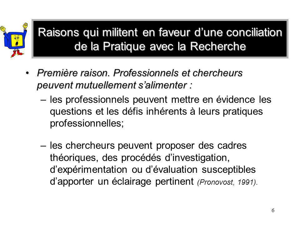 6 Raisons qui militent en faveur dune conciliation de la Pratique avec la Recherche Première raison.