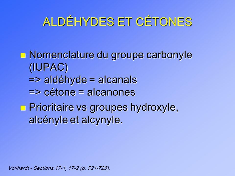 ALDÉHYDES ET CÉTONES n Nomenclature du groupe carbonyle (IUPAC) => aldéhyde = alcanals => cétone = alcanones n Prioritaire vs groupes hydroxyle, alcényle et alcynyle.