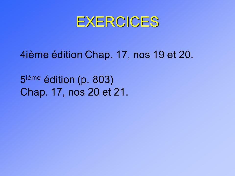EXERCICES 4ième édition Chap. 17, nos 19 et 20. 5 ième édition (p. 803) Chap. 17, nos 20 et 21.