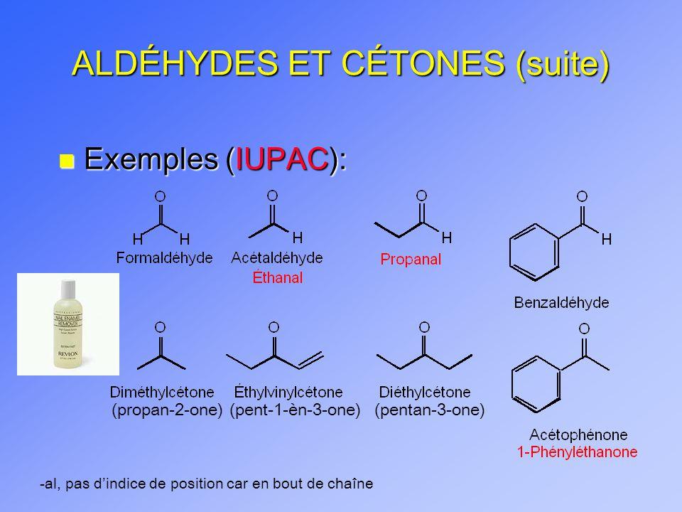ALDÉHYDES ET CÉTONES (suite) n Exemples (IUPAC): -al, pas dindice de position car en bout de chaîne (propan-2-one)(pent-1-èn-3-one)(pentan-3-one)