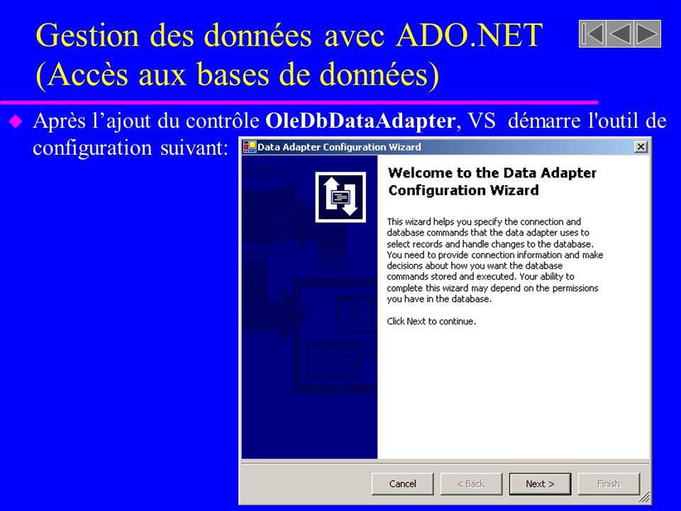 Gestion des données avec ADO.NET (Accès aux bases de données) u Après lajout du contrôle OleDbDataAdapter, VS démarre l'outil de configuration suivant