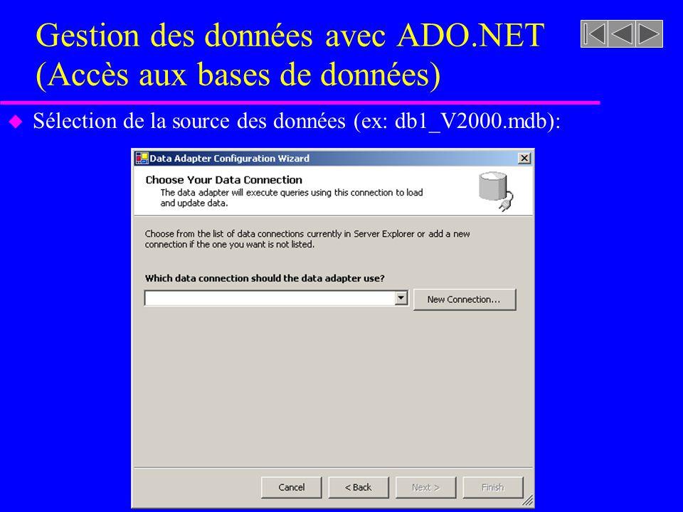 Gestion des données avec ADO.NET (Accès aux bases de données) u Sélection de la source des données (ex: db1_V2000.mdb):