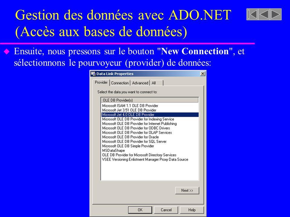 Gestion des données avec ADO.NET (Accès aux bases de données) u Ensuite, nous pressons sur le bouton New Connection , et sélectionnons le pourvoyeur (provider) de données: