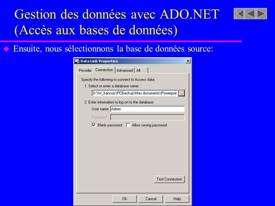 Gestion des données avec ADO.NET (Accès aux bases de données) u Ensuite, nous sélectionnons la base de données source: