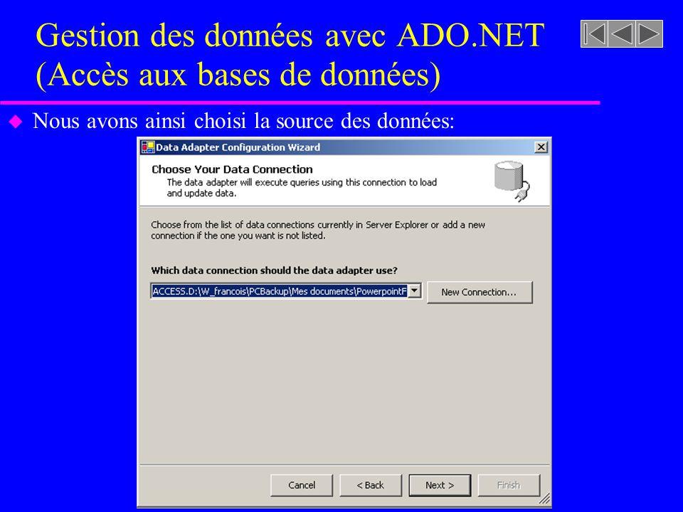 Gestion des données avec ADO.NET (Accès aux bases de données) u Nous avons ainsi choisi la source des données: