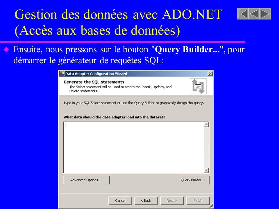 Gestion des données avec ADO.NET (Accès aux bases de données) u Ensuite, nous pressons sur le bouton Query Builder... , pour démarrer le générateur de requêtes SQL: