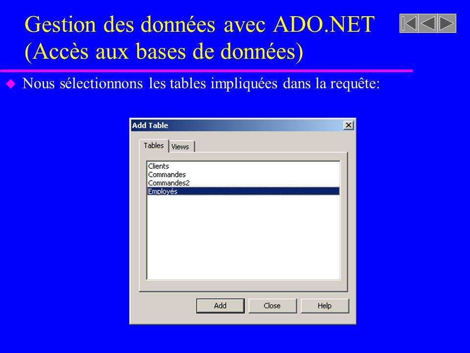 Gestion des données avec ADO.NET (Accès aux bases de données) u Nous sélectionnons les tables impliquées dans la requête: