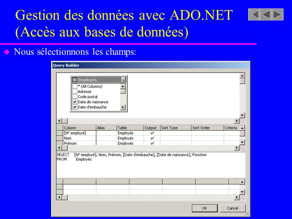 Gestion des données avec ADO.NET (Accès aux bases de données) u Nous sélectionnons les champs: