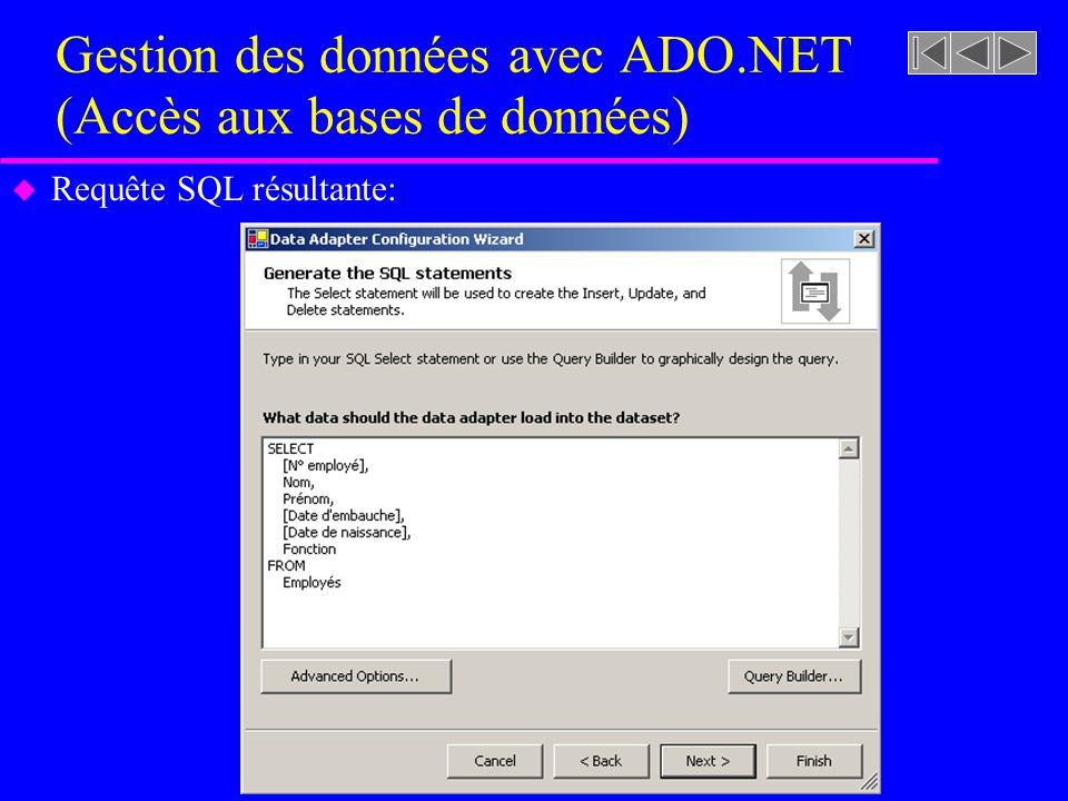 Gestion des données avec ADO.NET (Accès aux bases de données) u Requête SQL résultante: