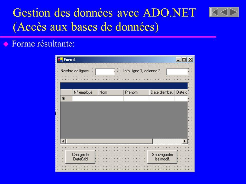 Gestion des données avec ADO.NET (Accès aux bases de données) u Forme résultante: