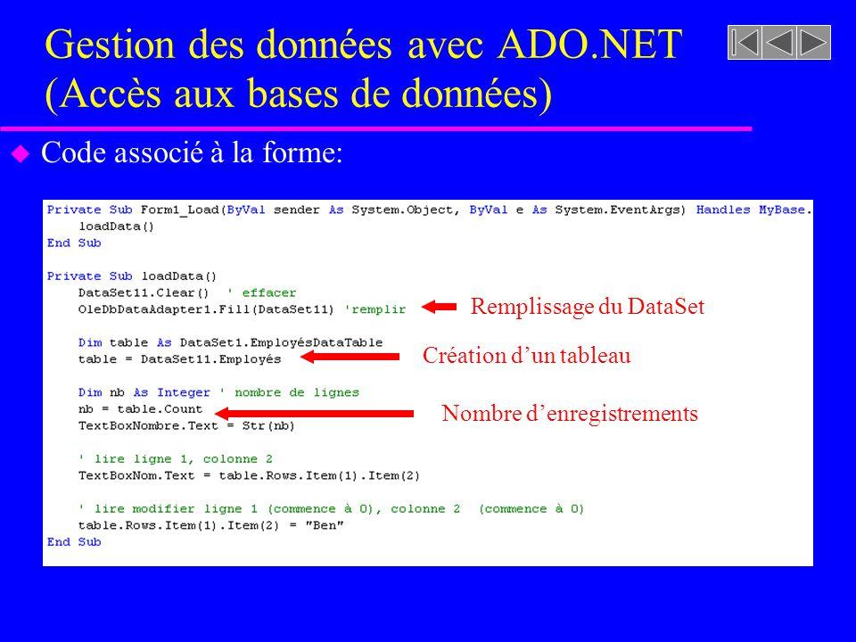 Gestion des données avec ADO.NET (Accès aux bases de données) u Code associé à la forme: Remplissage du DataSet Création dun tableau Nombre denregistrements