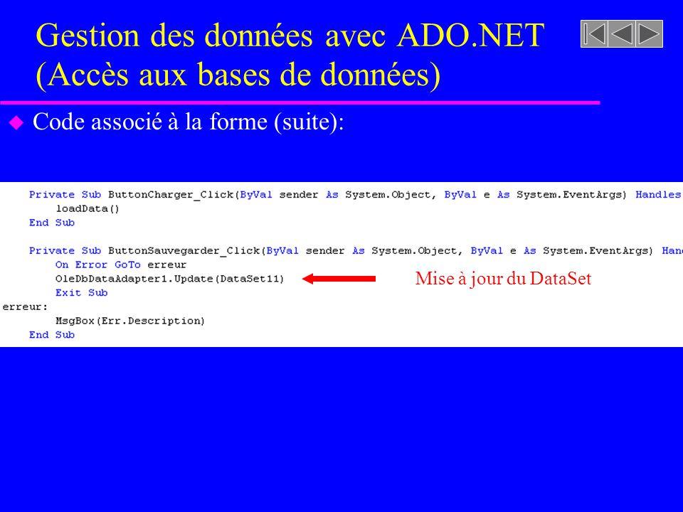 Gestion des données avec ADO.NET (Accès aux bases de données) u Code associé à la forme (suite): Mise à jour du DataSet