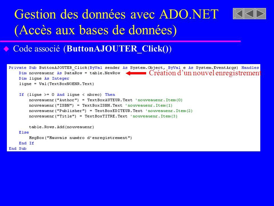 Gestion des données avec ADO.NET (Accès aux bases de données) u Code associé (ButtonAJOUTER_Click()) Création dun nouvel enregistrement