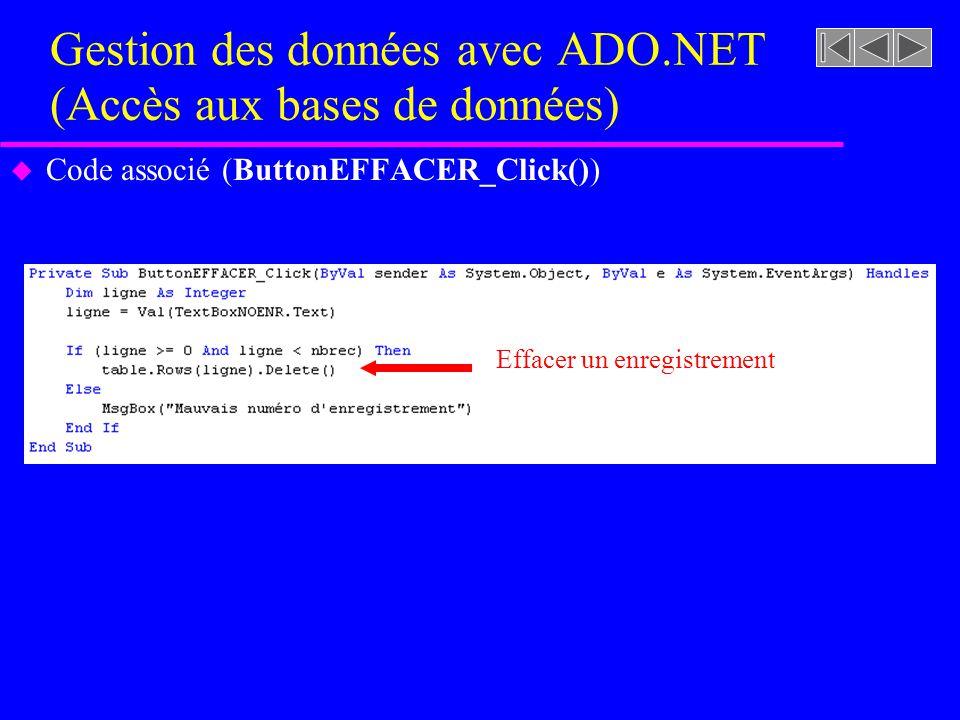 Gestion des données avec ADO.NET (Accès aux bases de données) u Code associé (ButtonEFFACER_Click()) Effacer un enregistrement