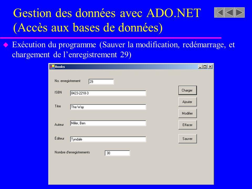 Gestion des données avec ADO.NET (Accès aux bases de données) u Exécution du programme (Sauver la modification, redémarrage, et chargement de lenregis