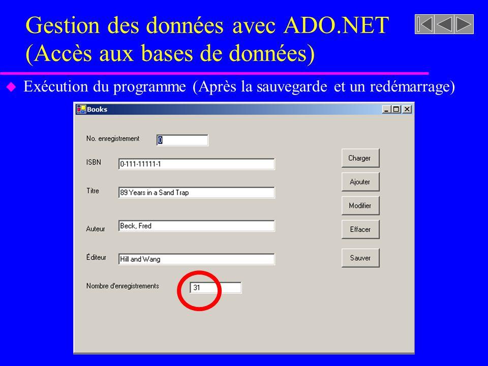 Gestion des données avec ADO.NET (Accès aux bases de données) u Exécution du programme (Après la sauvegarde et un redémarrage)