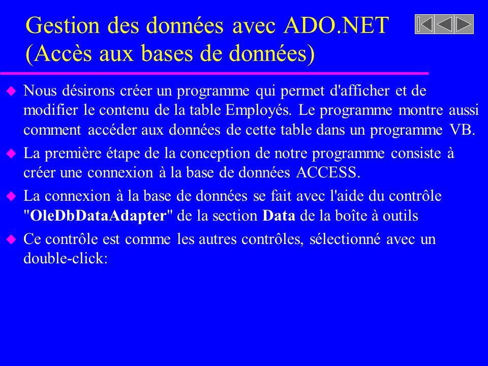 Gestion des données avec ADO.NET (Accès aux bases de données) u Nous désirons créer un programme qui permet d afficher et de modifier le contenu de la table Employés.