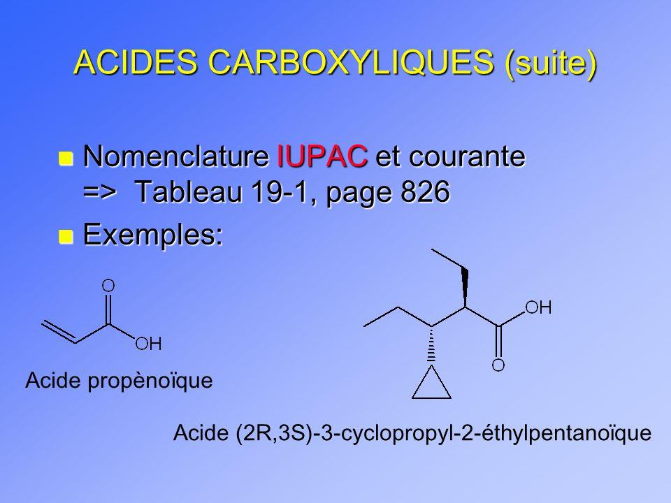 ACIDES CARBOXYLIQUES (suite) n Nomenclature IUPAC et courante => Tableau 19-1, page 826 n Exemples: Acide propènoïque Acide (2R,3S)-3-cyclopropyl-2-ét