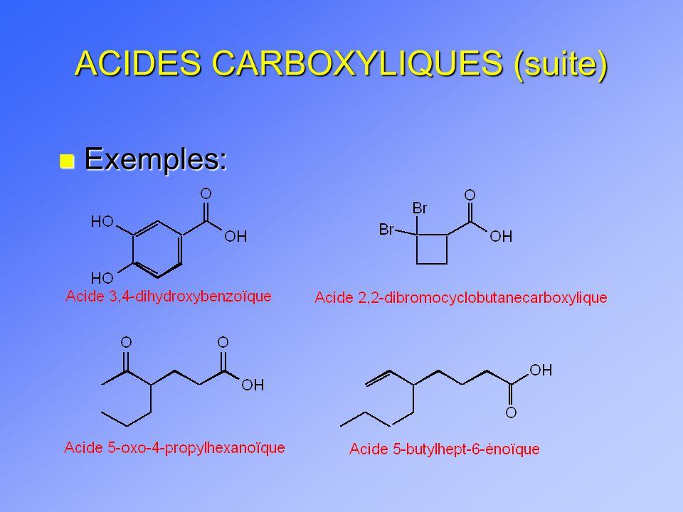 ACIDES CARBOXYLIQUES (suite) n Exemples: CH 3 CHOHCO 2 H (Acide lactique) Acide 2-hydroxypropanoïque Attirerait les moustiques PhCO 2 H Acide benzoïque HO 2 C(CH 2 ) 4 CO 2 H (Acide adipique) Acide hexanedioïque 2,4-DP (pesticide)