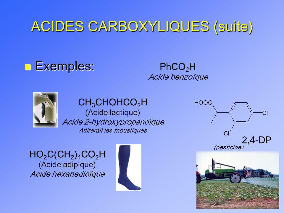 ACIDES CARBOXYLIQUES (suite) n Exemples: CH 3 CHOHCO 2 H (Acide lactique) Acide 2-hydroxypropanoïque Attirerait les moustiques PhCO 2 H Acide benzoïqu