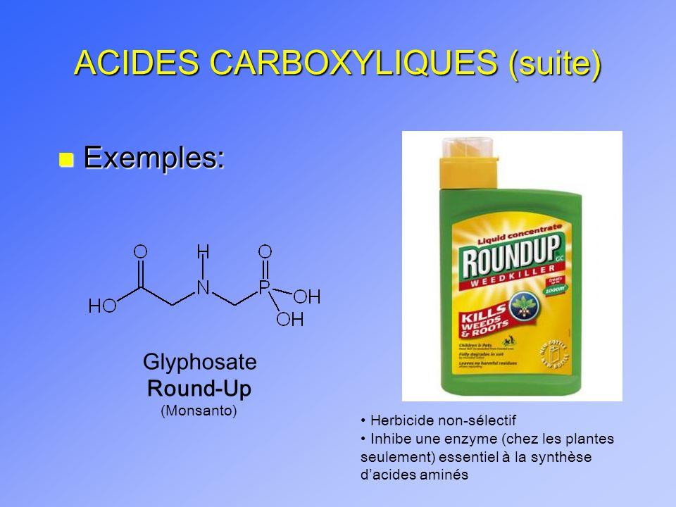 ACIDES CARBOXYLIQUES (suite) n Exemples: Glyphosate Round-Up (Monsanto) Herbicide non-sélectif Inhibe une enzyme (chez les plantes seulement) essentie