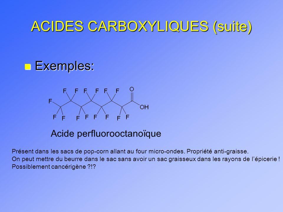 ACIDES CARBOXYLIQUES (suite) n Exemples: Acide perfluorooctanoïque Présent dans les sacs de pop-corn allant au four micro-ondes. Propriété anti-graiss