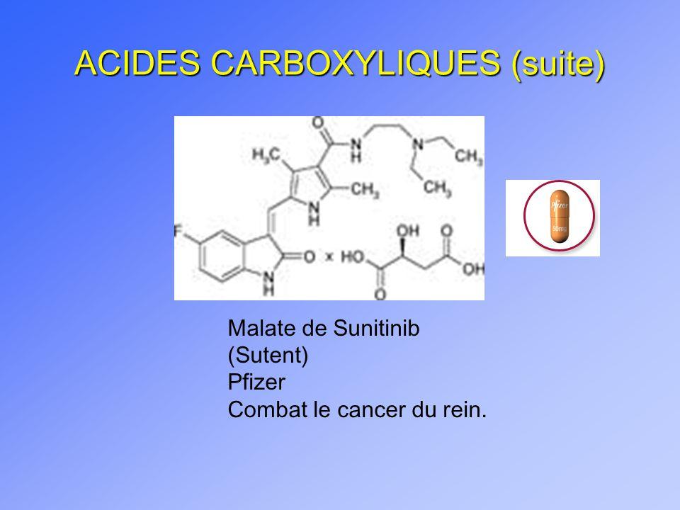 ACIDES CARBOXYLIQUES (suite) Malate de Sunitinib (Sutent) Pfizer Combat le cancer du rein.