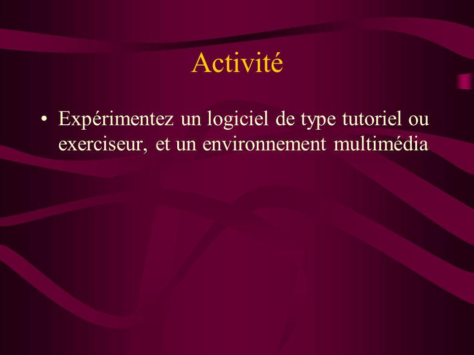 Activité Expérimentez un logiciel de type tutoriel ou exerciseur, et un environnement multimédia