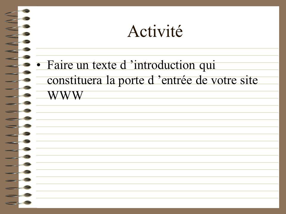 Activité Faire un texte d introduction qui constituera la porte d entrée de votre site WWW