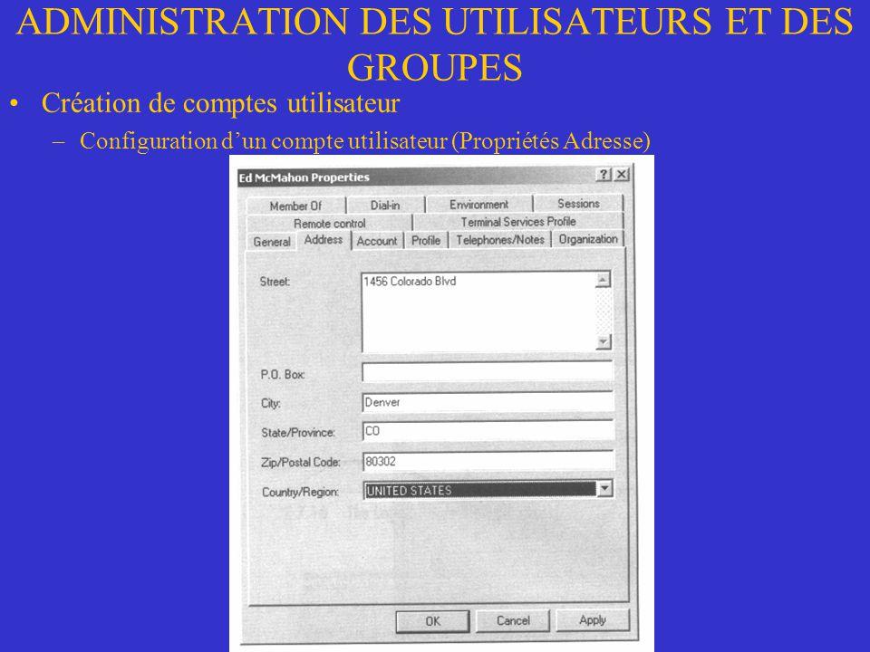 ADMINISTRATION DES UTILISATEURS ET DES GROUPES Création de comptes utilisateur –Configuration dun compte utilisateur (Propriétés Adresse)