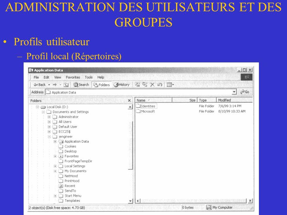 ADMINISTRATION DES UTILISATEURS ET DES GROUPES Profils utilisateur –Profil local (Répertoires)