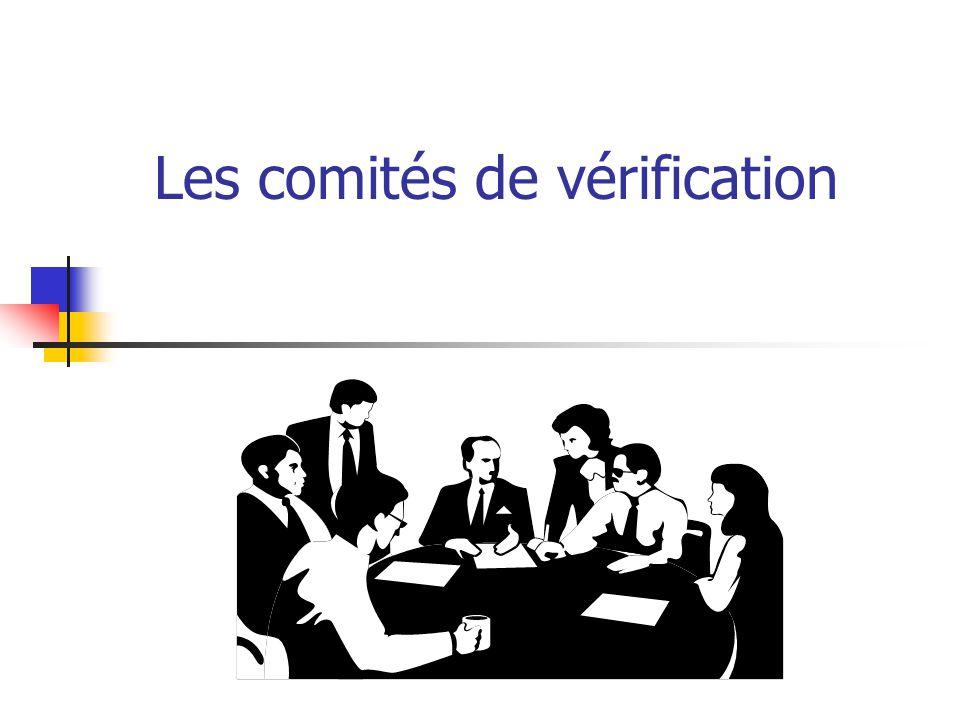 Comités de vérification Impact sur la vérification externe Augmentation de lindépendance Diminution du risque de vérification Plus grande possibilité dutiliser le travail du vérificateur interne
