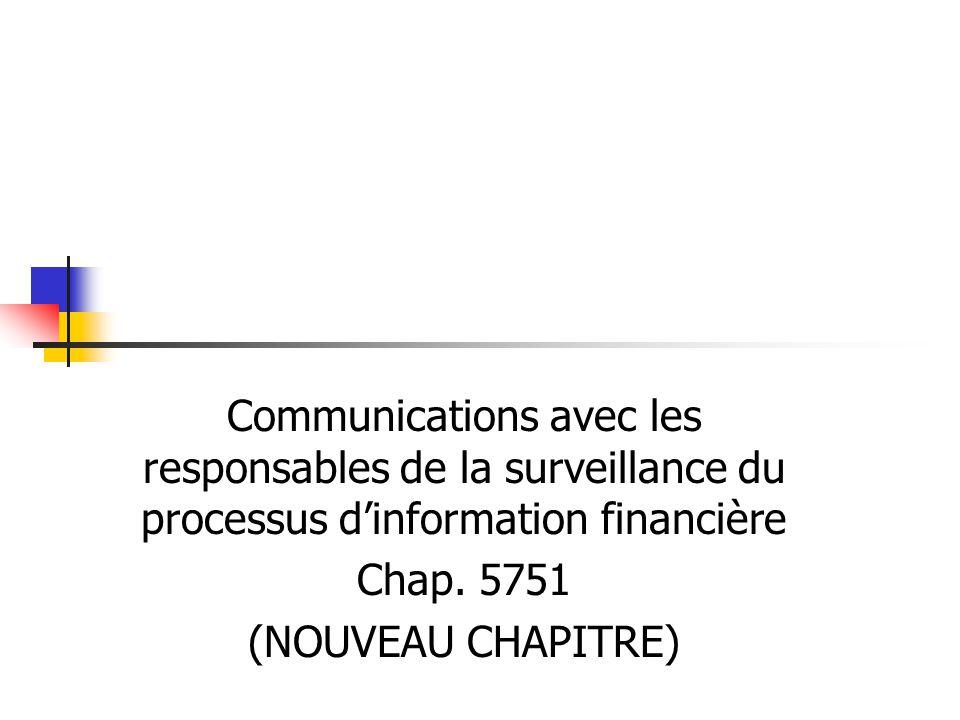 Communications avec les responsables de la surveillance du processus dinformation financière Chap. 5751 (NOUVEAU CHAPITRE)