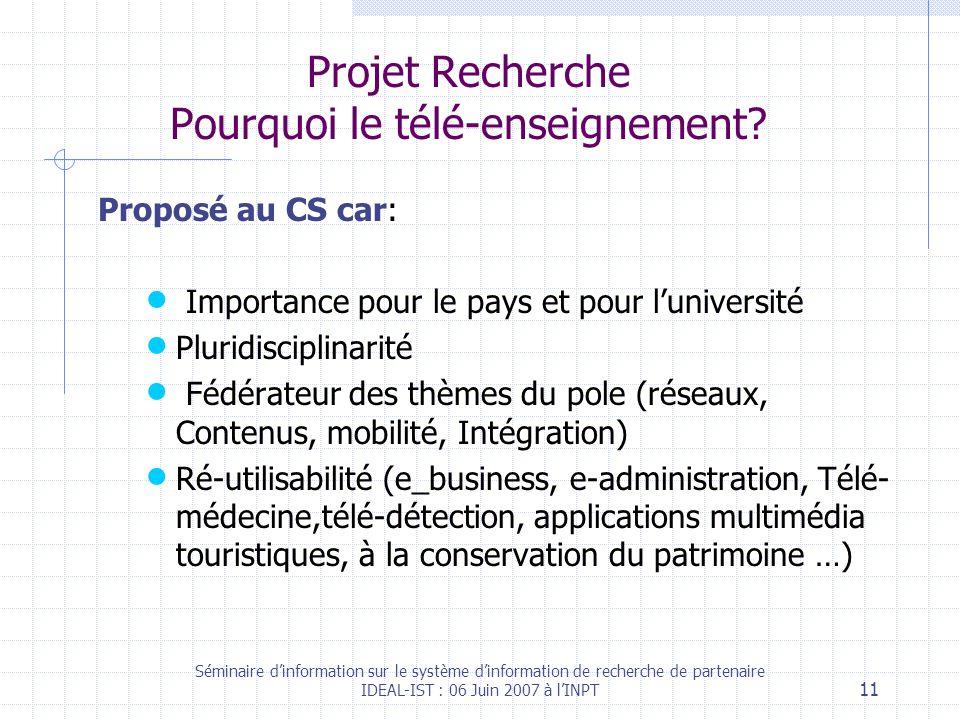 Séminaire dinformation sur le système dinformation de recherche de partenaire IDEAL-IST : 06 Juin 2007 à lINPT 11 Projet Recherche Pourquoi le télé-enseignement.