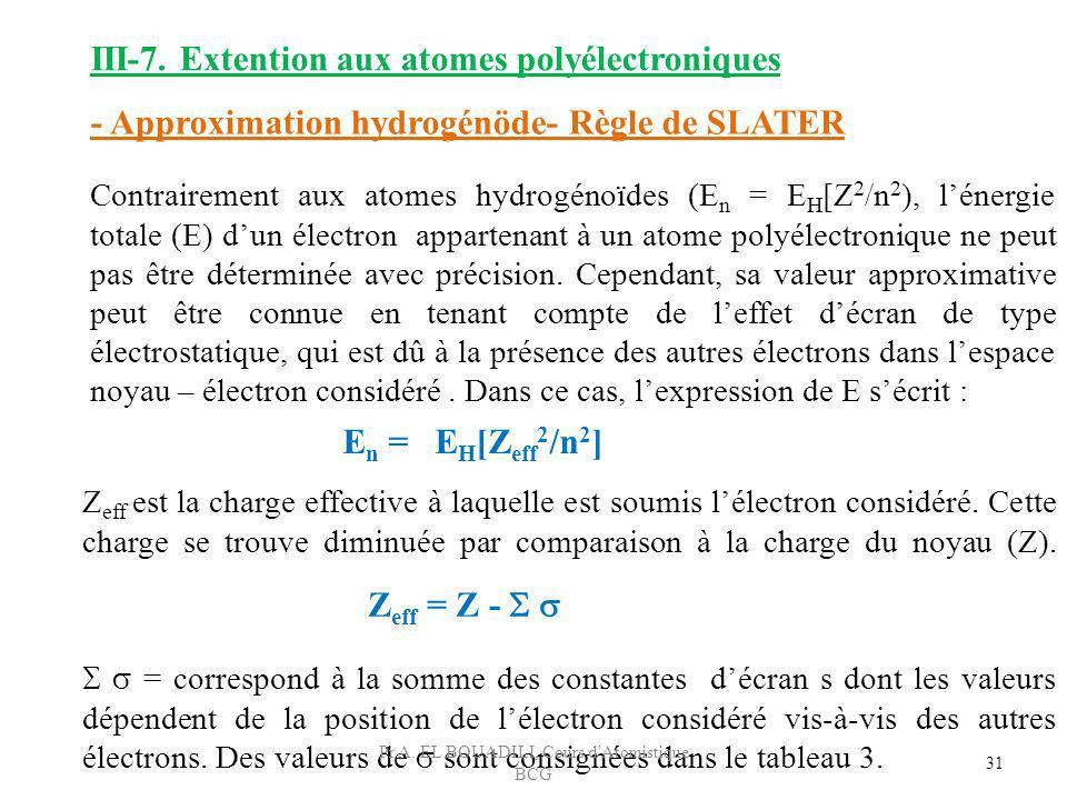 - Approximation hydrogénöde- Règle de SLATER Contrairement aux atomes hydrogénoïdes (E n = E H [Z 2 /n 2 ), lénergie totale (E) dun électron appartena