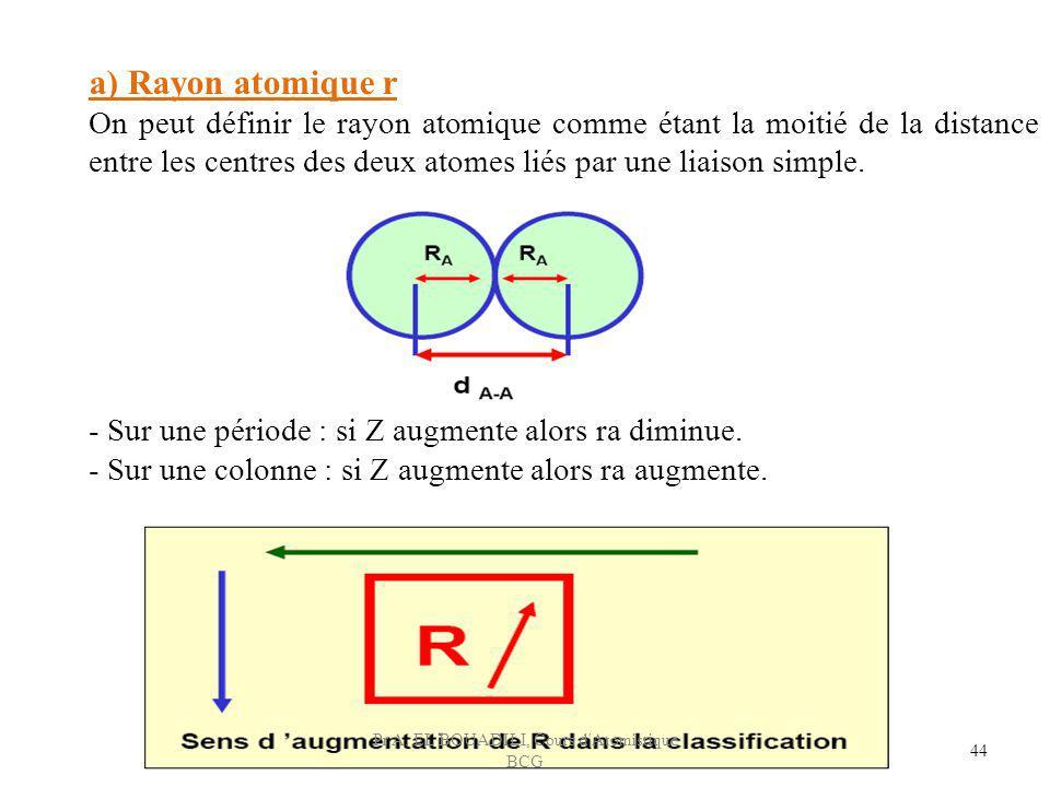 44 a) Rayon atomique r On peut définir le rayon atomique comme étant la moitié de la distance entre les centres des deux atomes liés par une liaison s