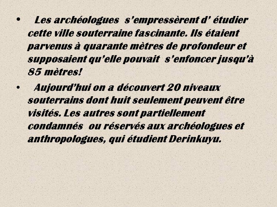 Les archéologues sempressèrent d étudier cette ville souterraine fascinante.