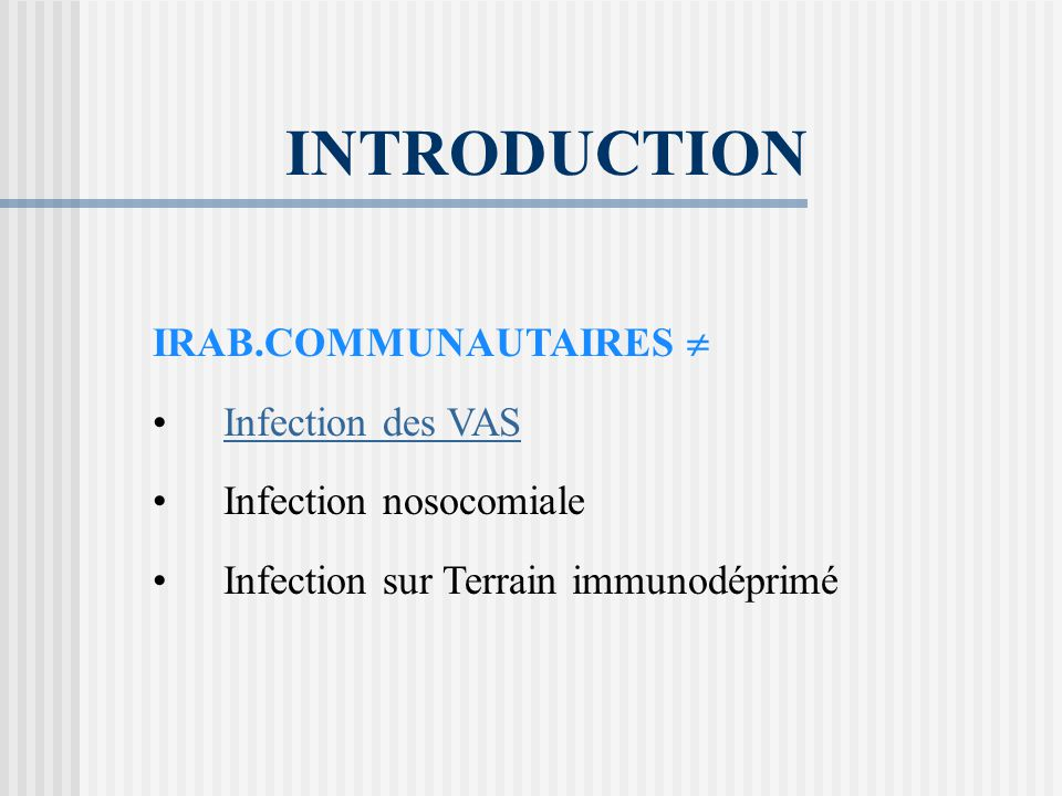 IRAB.COMMUNAUTAIRES Infection des VAS Infection nosocomiale Infection sur Terrain immunodéprimé