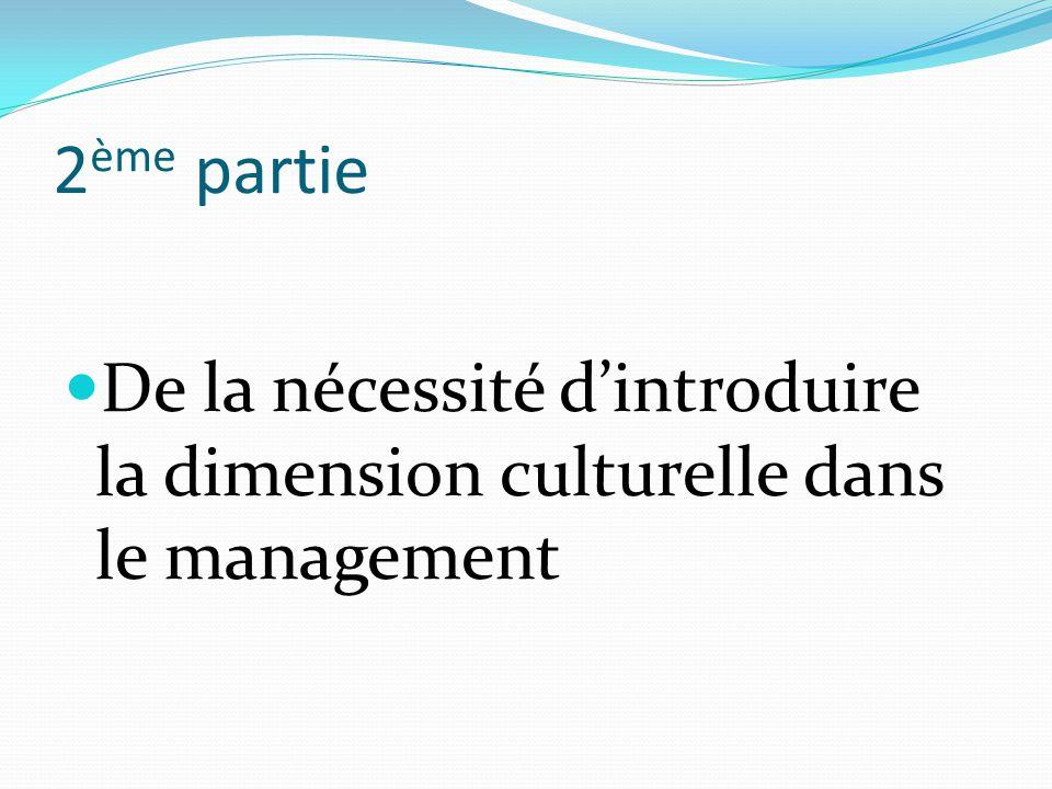 2 ème partie De la nécessité dintroduire la dimension culturelle dans le management