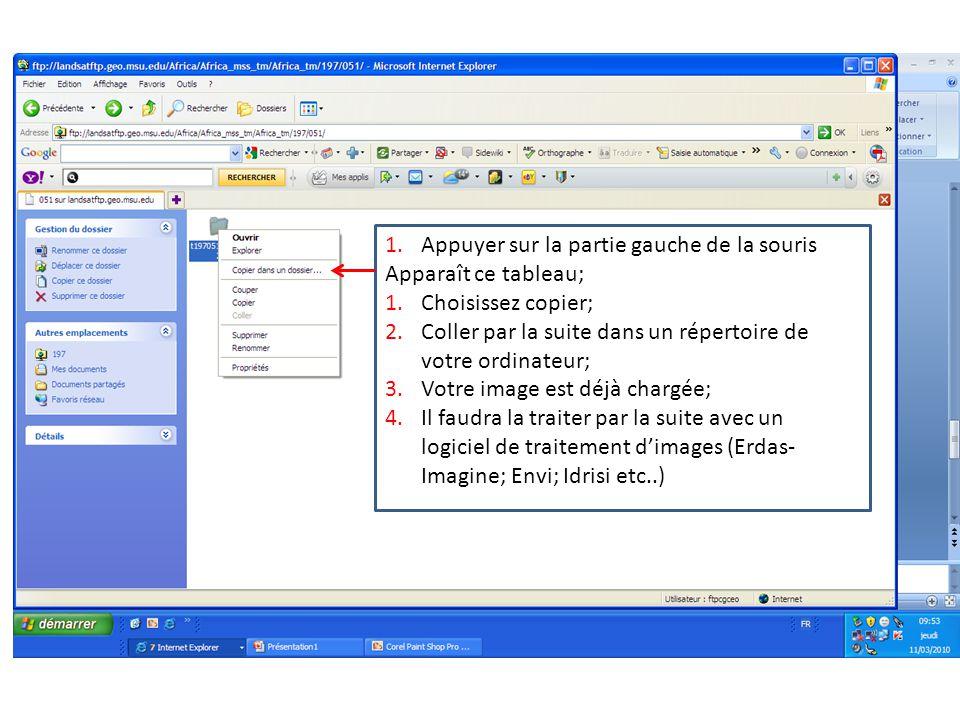 1.Appuyer sur la partie gauche de la souris Apparaît ce tableau; 1.Choisissez copier; 2.Coller par la suite dans un répertoire de votre ordinateur; 3.Votre image est déjà chargée; 4.Il faudra la traiter par la suite avec un logiciel de traitement dimages (Erdas- Imagine; Envi; Idrisi etc..)