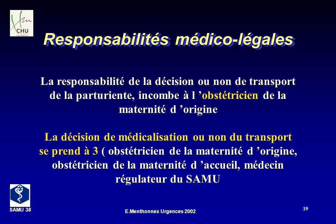 SAMU 38 SAMU 38 E.Menthonnex Urgences 2002 19 Responsabilités médico-légales La responsabilité de la décision ou non de transport de la parturiente, i