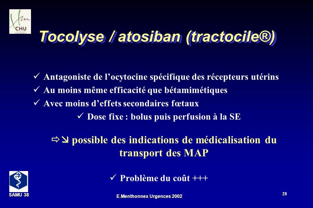 SAMU 38 SAMU 38 E.Menthonnex Urgences 2002 28 Tocolyse / atosiban (tractocile®) Antagoniste de locytocine spécifique des récepteurs utérins Au moins m