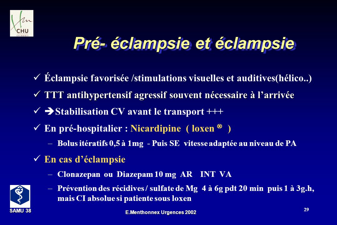 SAMU 38 SAMU 38 E.Menthonnex Urgences 2002 29 Pré- éclampsie et éclampsie Éclampsie favorisée /stimulations visuelles et auditives(hélico..) TTT antih