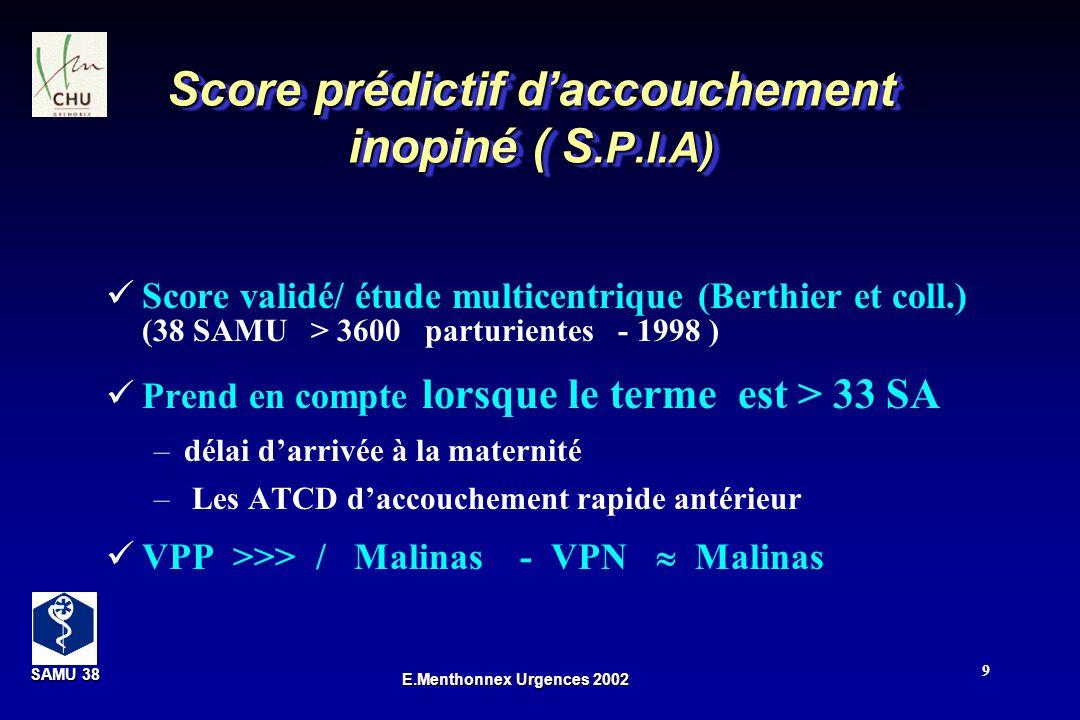 SAMU 38 SAMU 38 E.Menthonnex Urgences 2002 9 Score prédictif daccouchement inopiné ( S.P.I.A) Score validé/ étude multicentrique (Berthier et coll.) (