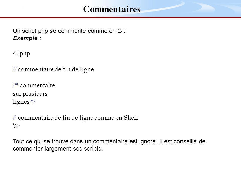 Un script php se commente comme en C : Exemple : <?php // commentaire de fin de ligne /* commentaire sur plusieurs lignes */ # commentaire de fin de ligne comme en Shell ?> Tout ce qui se trouve dans un commentaire est ignoré.