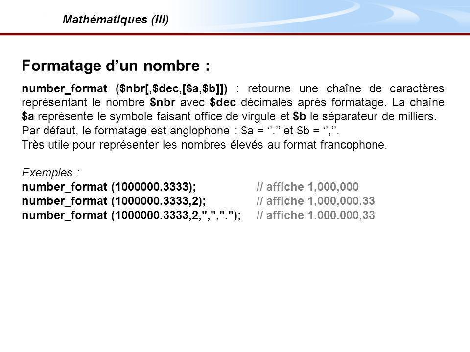 Formatage dun nombre : number_format ($nbr[,$dec,[$a,$b]]) : retourne une chaîne de caractères représentant le nombre $nbr avec $dec décimales après formatage.