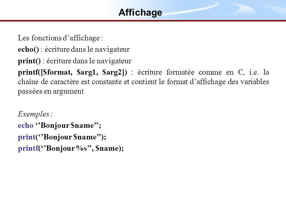 Affichage Les fonctions daffichage : echo() : écriture dans le navigateur print() : écriture dans le navigateur printf([$format, $arg1, $arg2]) : écriture formatée comme en C, i.e.