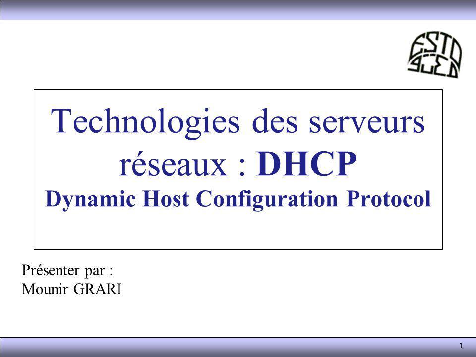 1 Technologies des serveurs réseaux : DHCP Dynamic Host Configuration Protocol Présenter par : Mounir GRARI